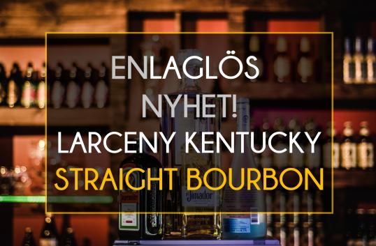 Larceny Kentucky Straight Bourbon. En laglös nyhet!