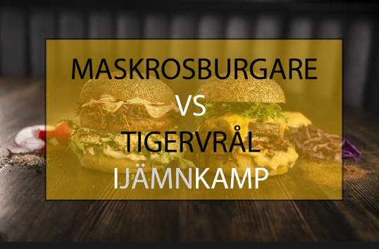Maskrosburgare vs Tigervrål i jämn kamp