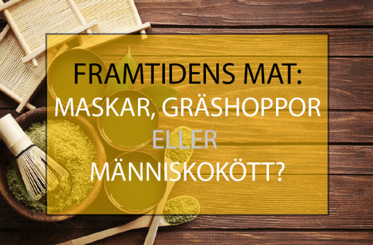 Framtidens mat: Maskar, gräshoppor eller människokött?