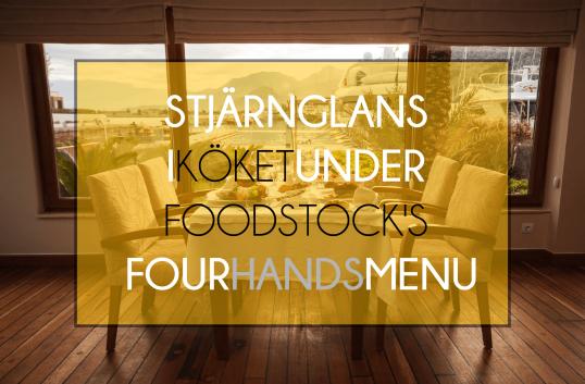 STJÄRNGLANS I KÖKET UNDER FOODSTOCK'S FOUR HANDS MENU
